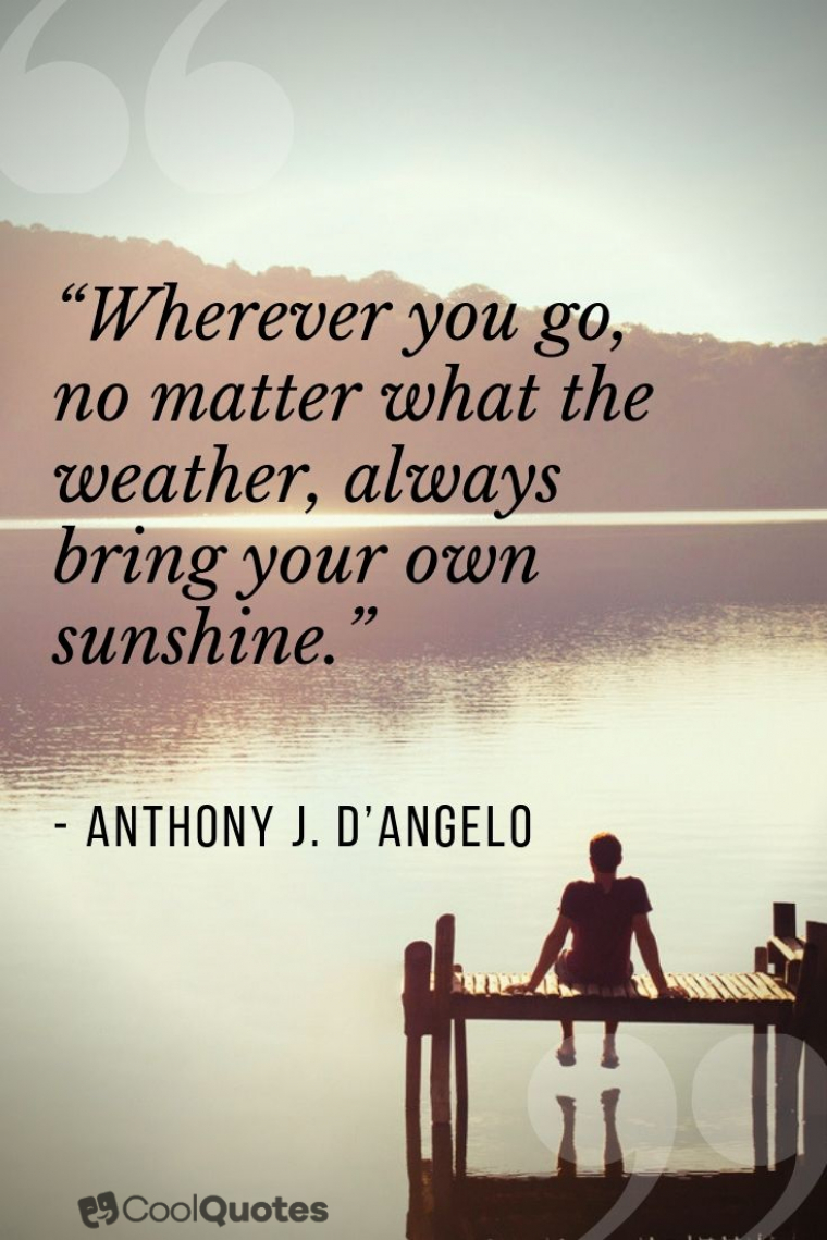 "Positive Thoughts Images - ""Wherever you go, no matter what the weather, always bring your own sunshine."""
