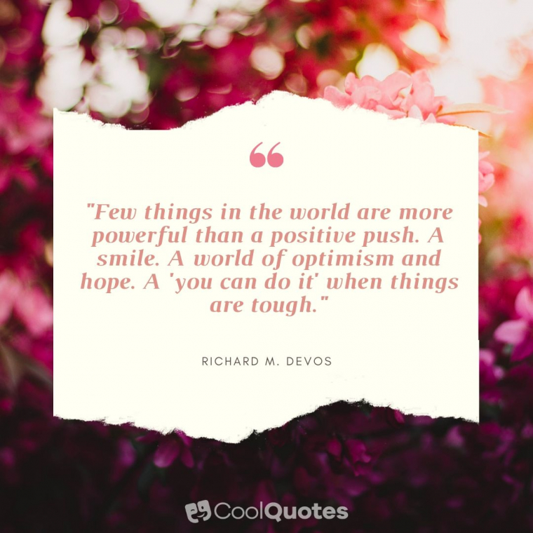 "Positive Thoughts Images - ""Few things in the world are more powerful than a positive push. A smile. A world of optimism and hope. A 'you can do it' when things are tough."""