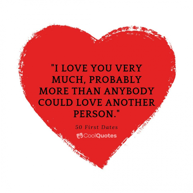"Love Picture Quotes From Movies - ""I love you very much, probably more than anybody could love another person."""
