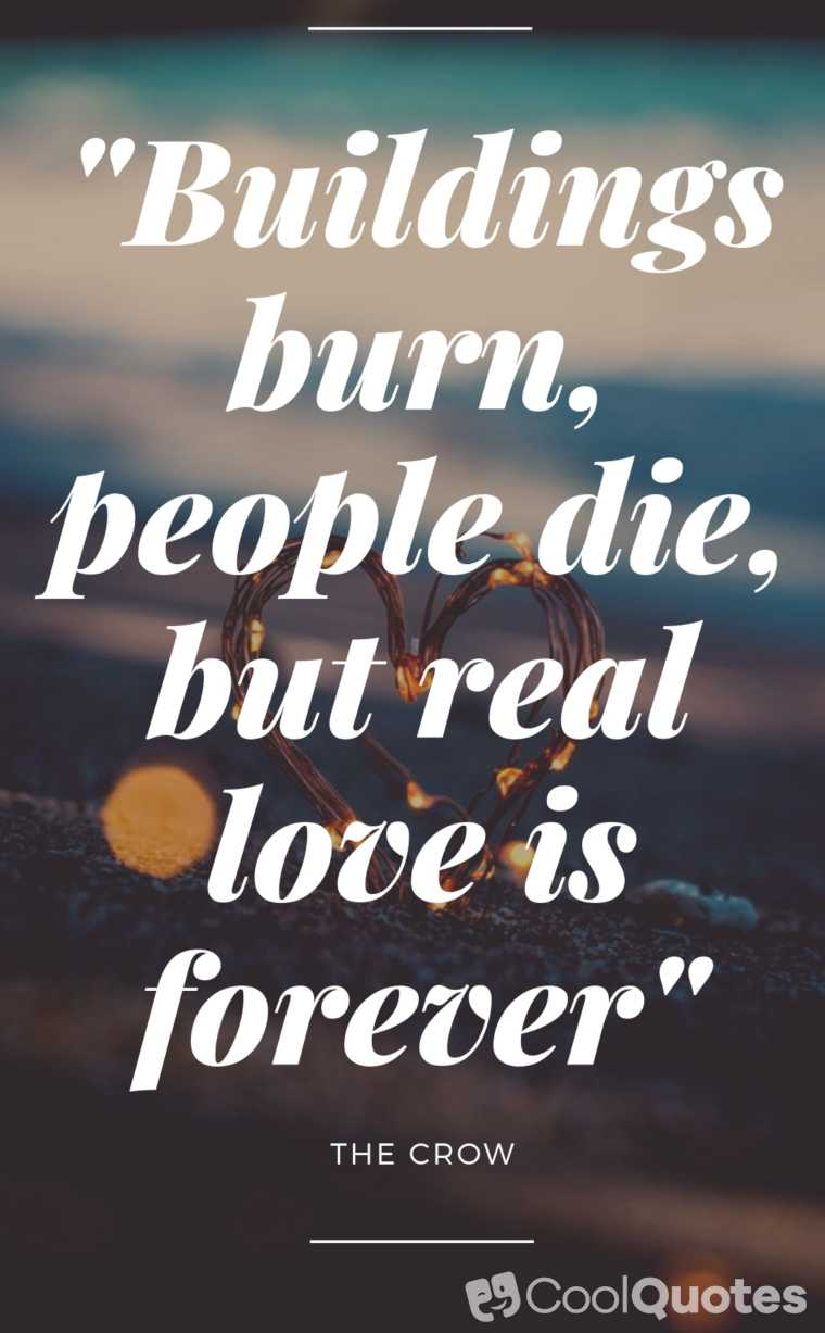 "Love Picture Quotes From Movies - ""Buildings burn, people die, but real love is forever."""