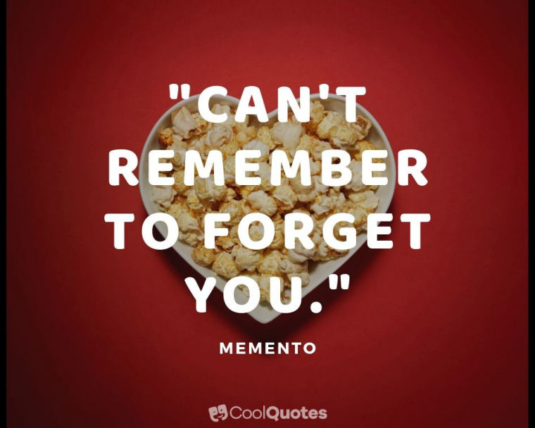 "Love Picture Quotes From Movies - ""Can't remember to forget you."""