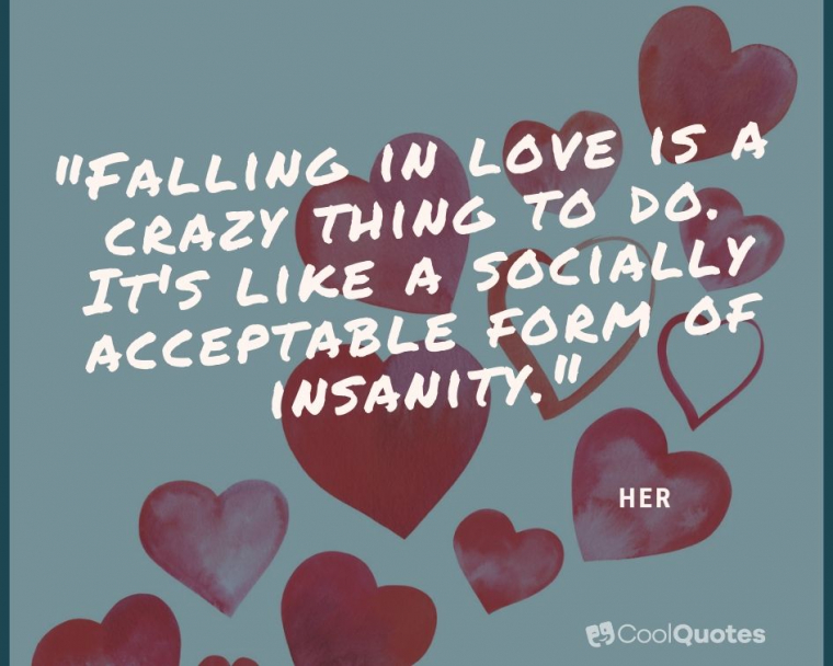 "Love Picture Quotes From Movies - ""Falling in love is a crazy thing to do. It's like a socially acceptable form of insanity."""