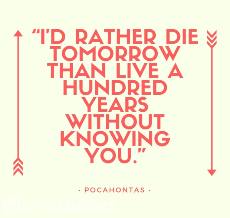 "Love Picture Quotes From Movies - ""I'd rather die tomorrow than live a hundred years without knowing you."""