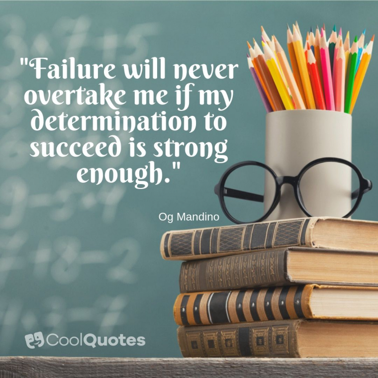 "Inspirational Picture Quotes For Students - ""Failure will never overtake me if my determination to succeed is strong enough."""
