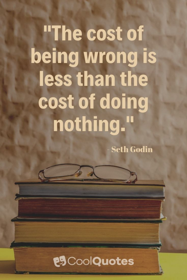 "Inspirational Picture Quotes For Students - ""The cost of being wrong is less than the cost of doing nothing."""