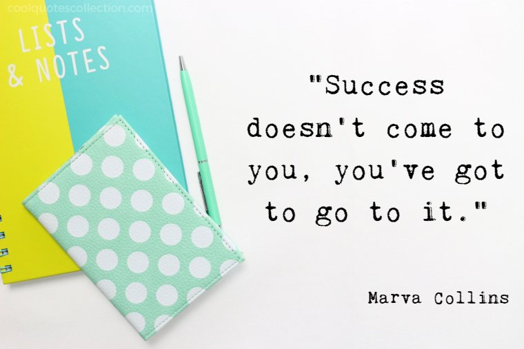 "Inspirational Picture Quotes For Students - ""Success doesn't come to you, you've got to go to it."""