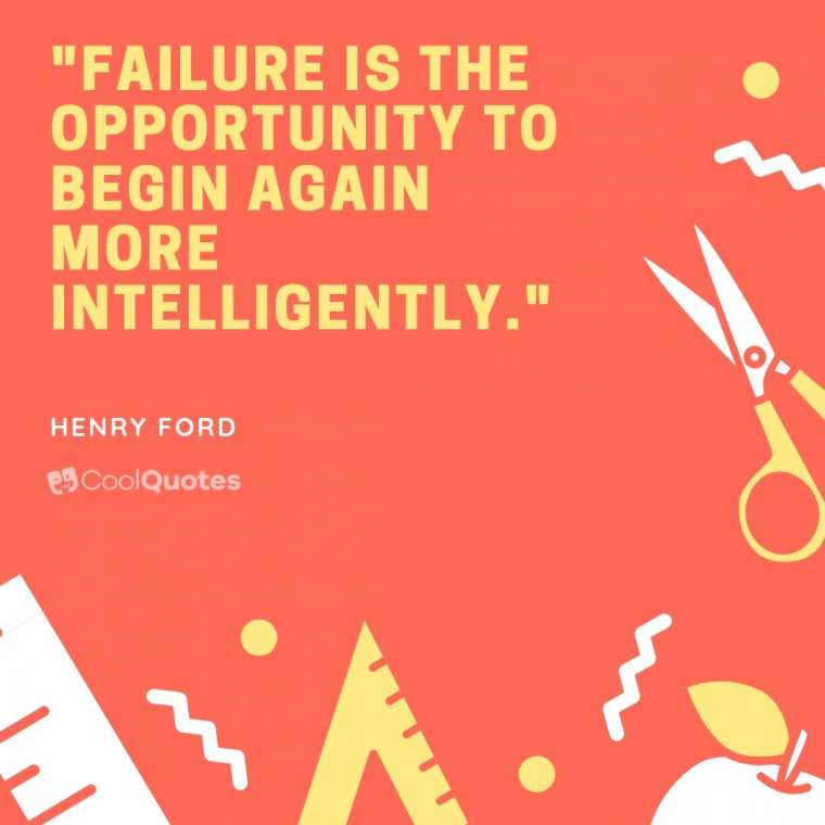 "Inspirational Picture Quotes For Students - ""Failure is the opportunity to begin again more intelligently."""