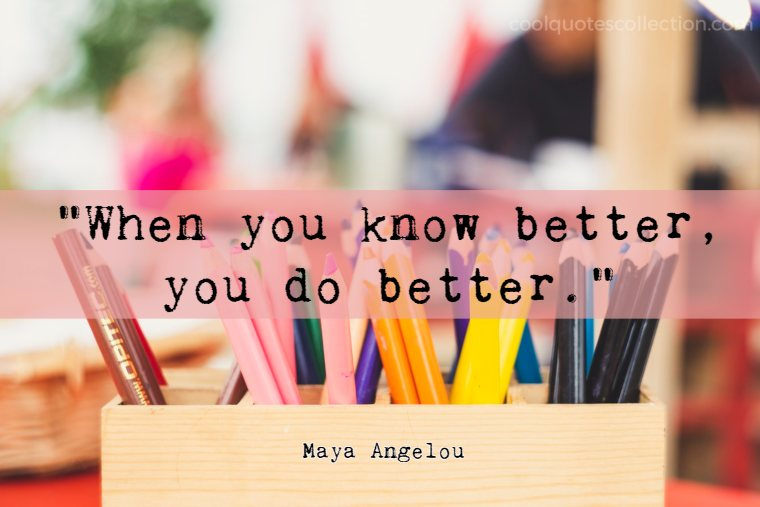 "Inspirational Picture Quotes For Students - ""When you know better, you do better."""