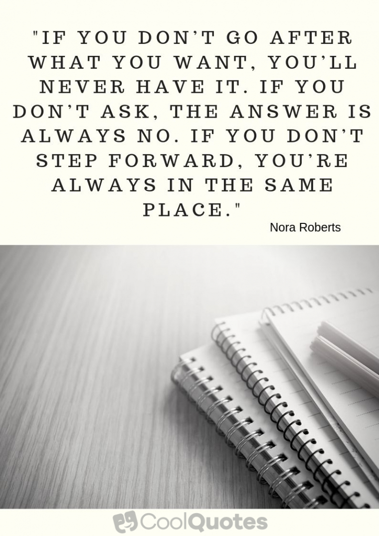"Inspirational Picture Quotes For Students - ""If you don't go after what you want, you'll never have it. If you don't ask, the answer is always no. If you don't step forward, you're always in the same"