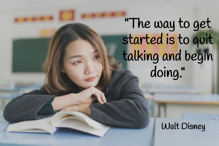 "Inspirational Picture Quotes For Students - ""The way to get started is to quit talking and begin doing."""