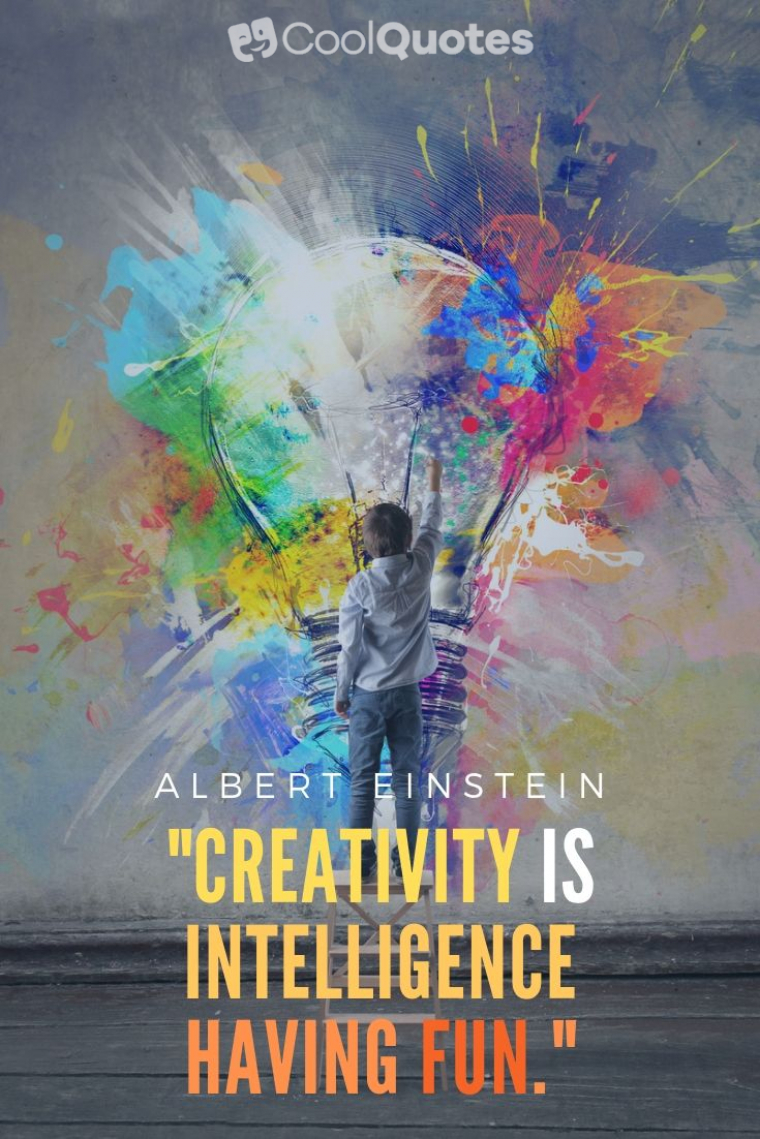 "Inspirational Picture Quotes For Students - ""Creativity is intelligence having fun."""