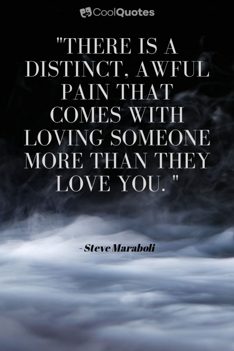 """Sad Love Picture Quotes - """"There is a distinct, awful pain that comes with loving someone more than they love you. """""""