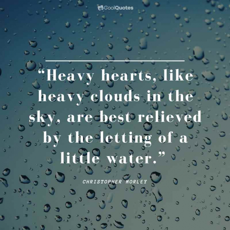 """Sad Love Picture Quotes - """"Heavy hearts, like heavy clouds in the sky, are best relieved by the letting of a little water."""""""