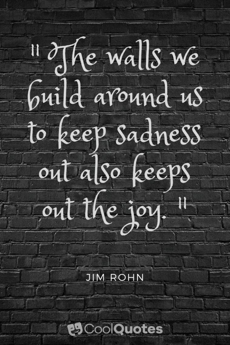 """Sad Love Picture Quotes - """"The walls we build around us to keep sadness out also keeps out the joy. """""""