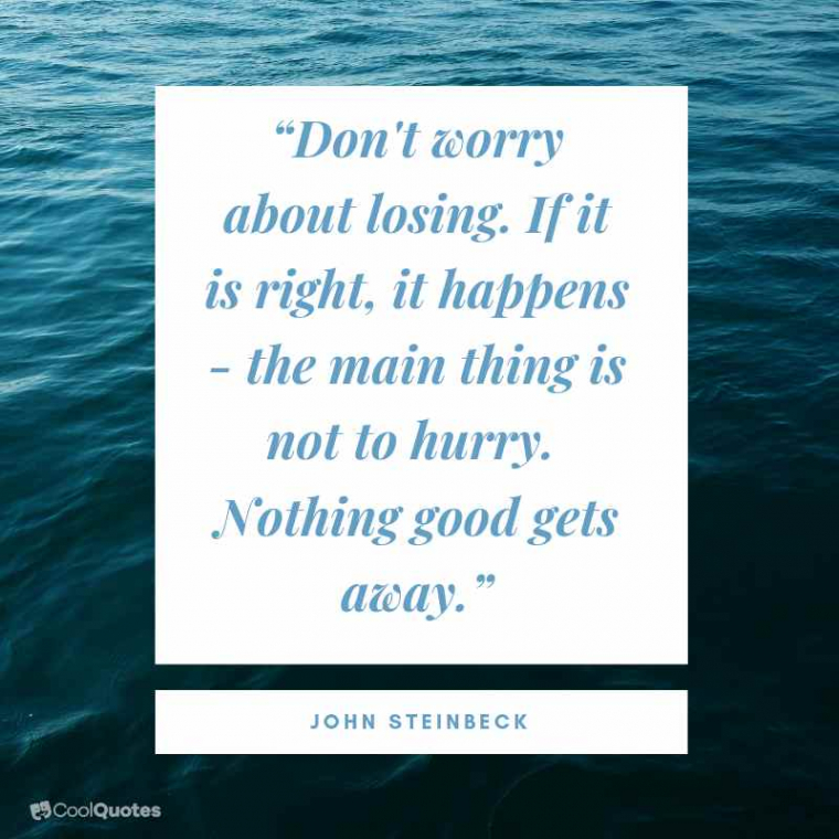 """Sad Love Picture Quotes - """"Don't worry about losing. If it is right, it happens - The Main thing is not to hurry. Nothing good gets away. """""""