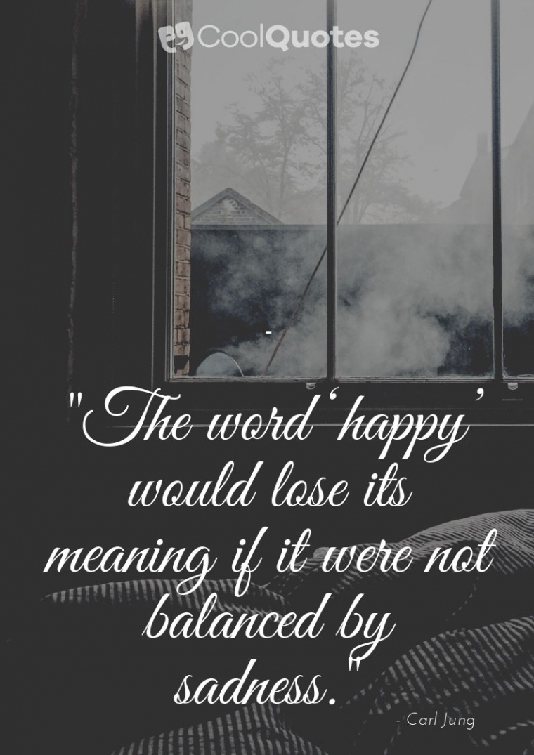 """Sad Love Picture Quotes - """"The word 'happy' would lose its meaning if it were not balanced by sadness."""""""