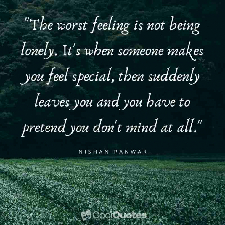 """Sad Love Picture Quotes - """"The worst feeling is not being lonely. It's when someone makes you feel special, then suddenly leaves you and you have to pretend you don't mind at all. """""""