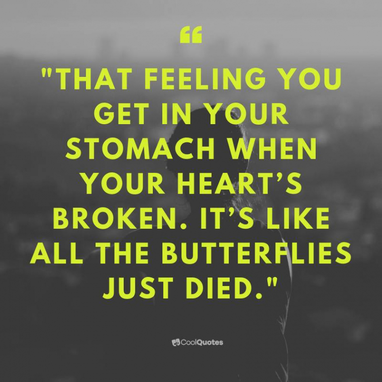 """Sad Love Picture Quotes - """"That feeling you get in your stomach when your heart's broken. It's like all the butterflies just died."""""""
