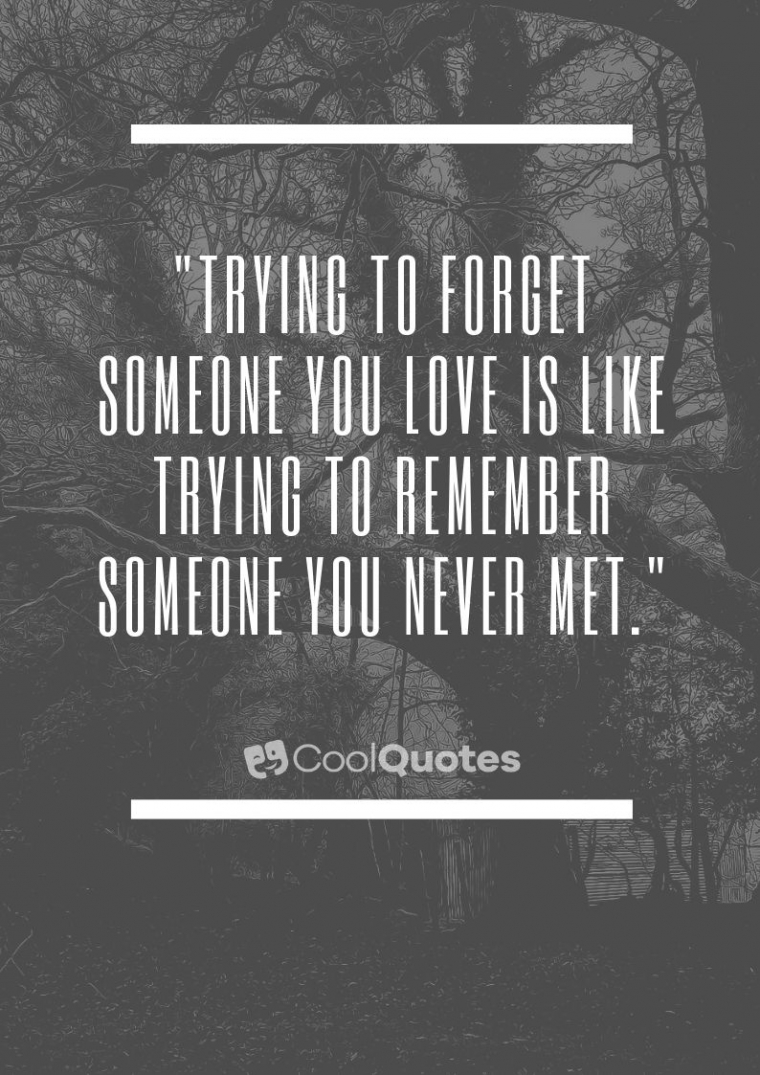 """Sad Love Picture Quotes - """"Trying to forget someone you love is like trying to remember someone you never met."""""""