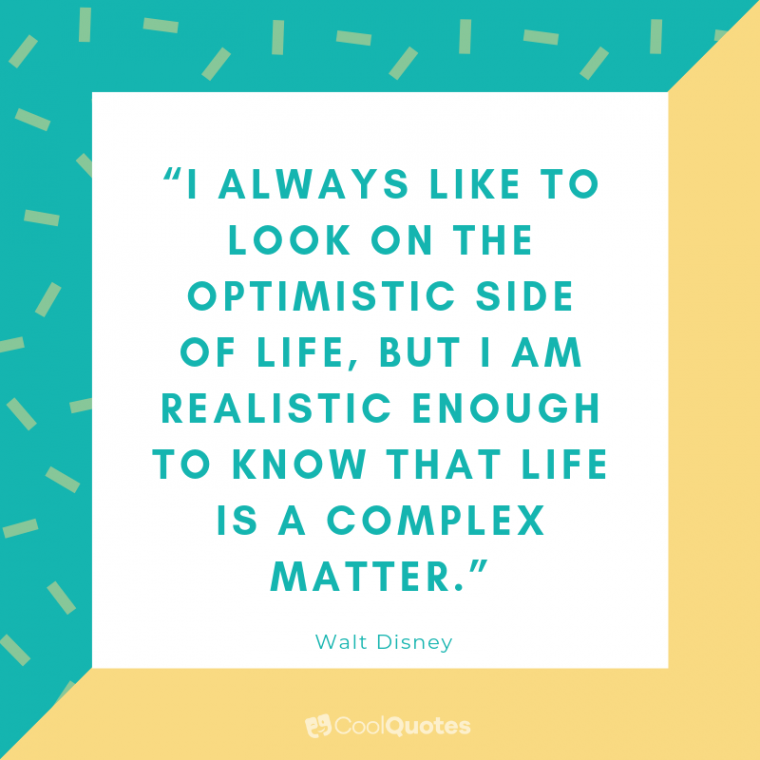 "Positive Life Picture Quotes - ""I always like to look on the optimistic side of life, but I am realistic enough to know that life is a complex matter."""
