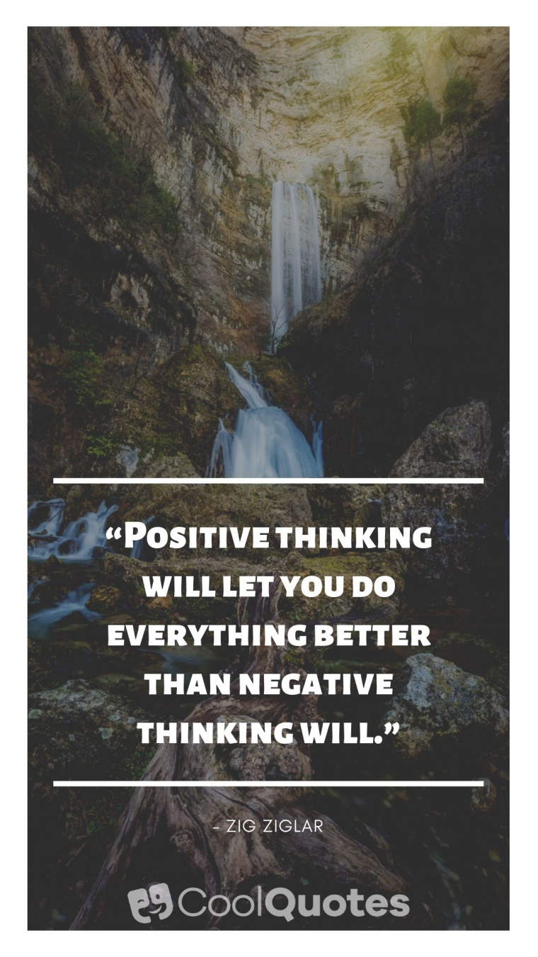 "Positive Life Picture Quotes - ""Positive thinking will let you do everything better than negative thinking will."""