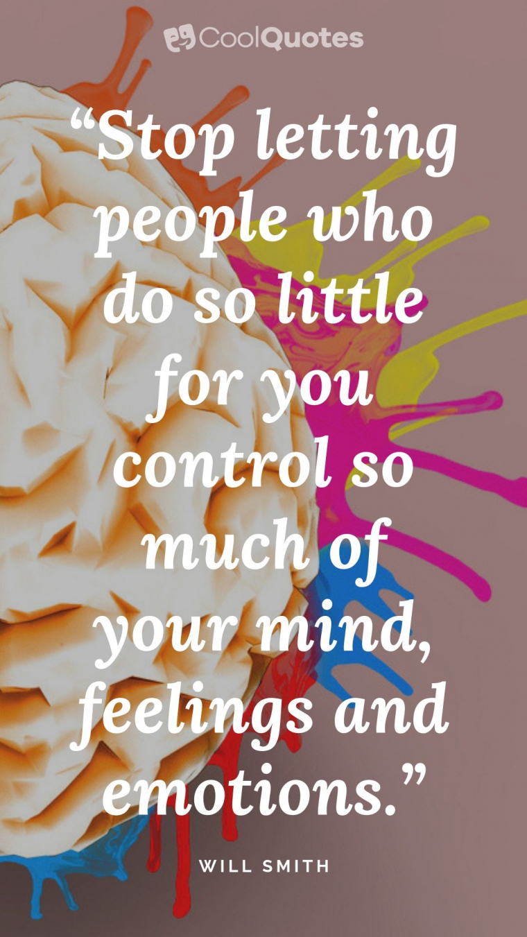"Positive Life Picture Quotes - ""Stop letting people who do so little for you control so much of your mind, feelings and emotions."""