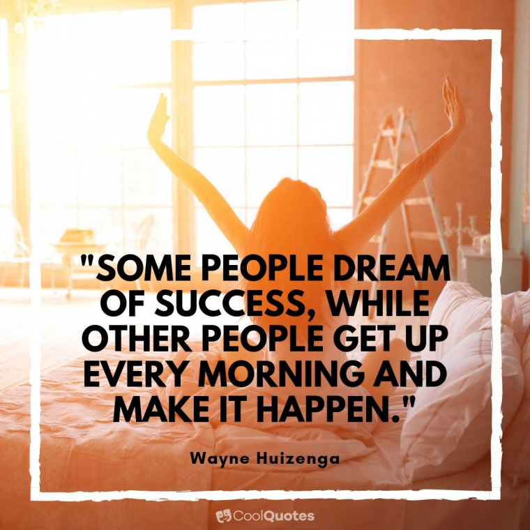 """Good Morning Picture Quotes - """"Some people dream of success, while other people get up every morning and make it happen."""""""