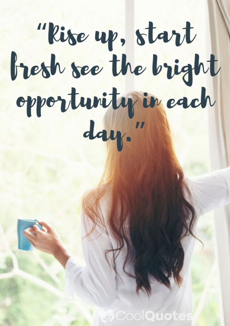 """Good Morning Picture Quotes - """"Rise up, start fresh see the bright opportunity in each day."""""""