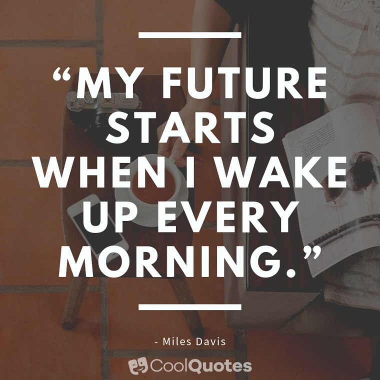 """Good Morning Picture Quotes - """"My future starts when I wake up every morning."""""""