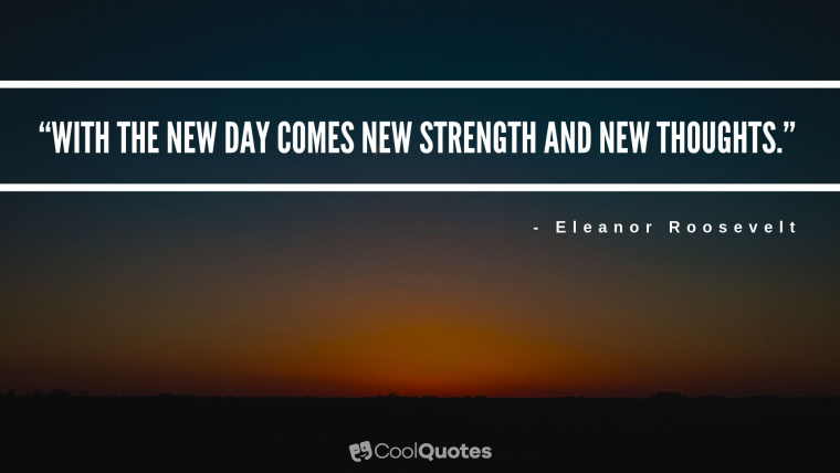 """Good Morning Picture Quotes - """"With the new day comes new strength and new thoughts."""""""