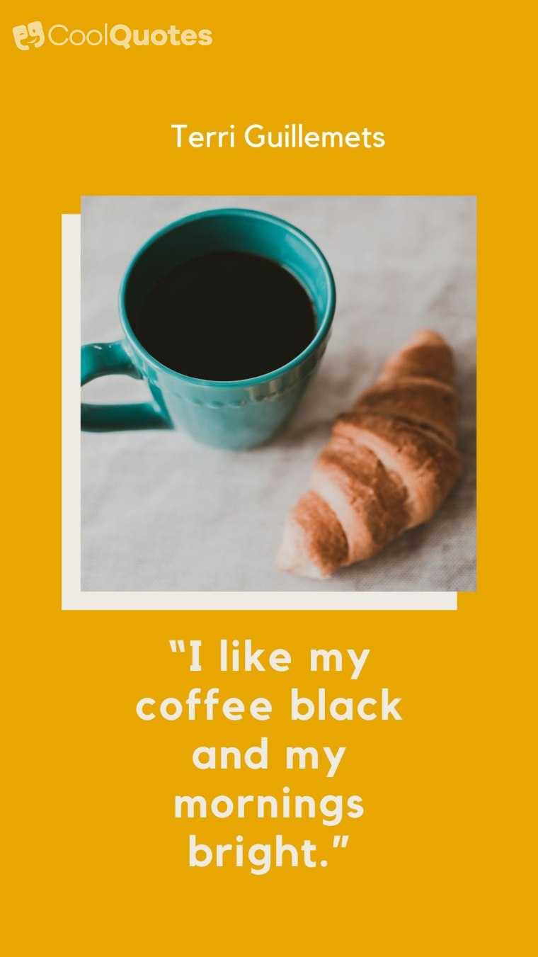 """Good Morning Picture Quotes - """"I like my coffee black and my mornings bright."""""""