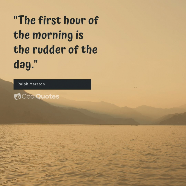 """Good Morning Picture Quotes - """"The first hour of the morning is the rudder of the day."""""""
