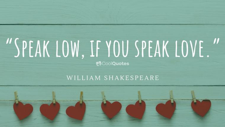 """Short Love Picture Quotes - """"Speak low, if you speak love."""""""