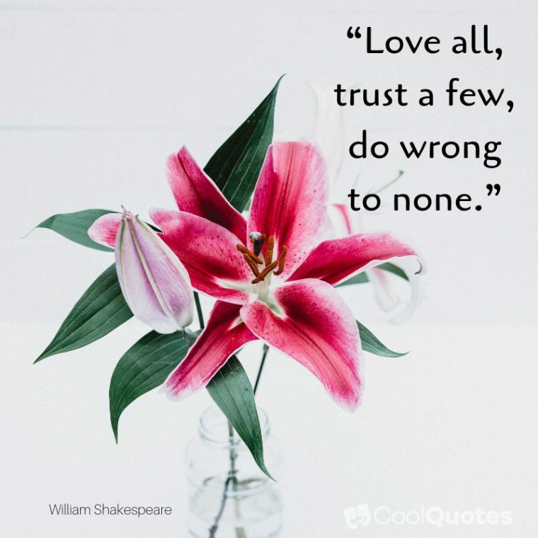 """Short Love Picture Quotes - """"Love all, trust a few, do wrong to none."""""""