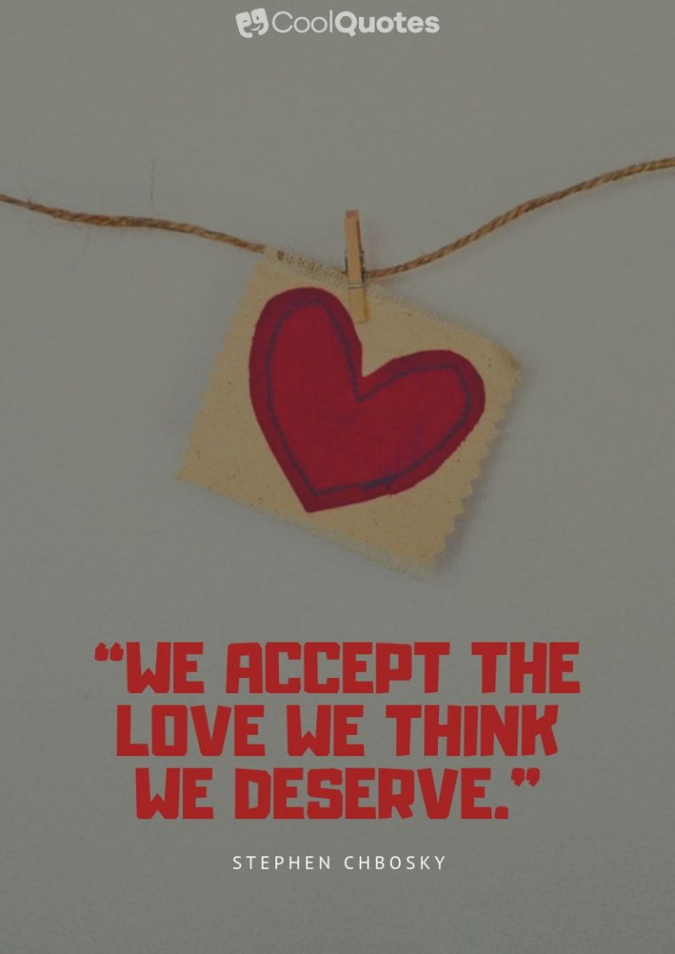 """Short Love Picture Quotes - """"We accept the love we think we deserve."""""""