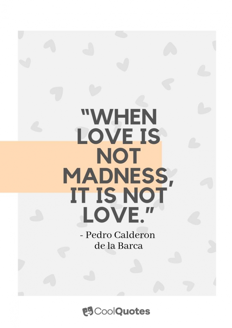 """Short Love Picture Quotes - """"When love is not madness, it is not love."""""""