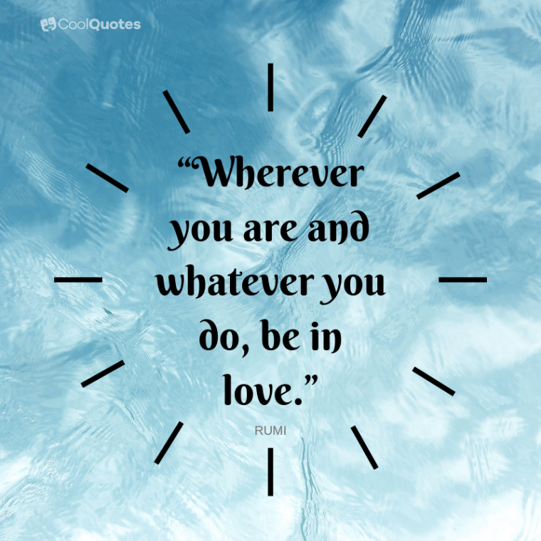 """Short Love Picture Quotes - """"Wherever you are and whatever you do, be in love."""""""
