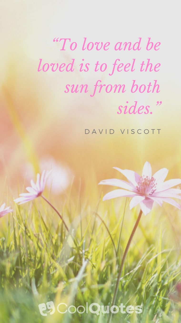 """Short Love Picture Quotes - """"To love and be loved is to feel the sun from both sides."""""""