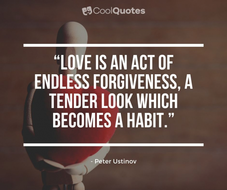 """Short Love Picture Quotes - """"Love is an act of endless forgiveness, a tender look which becomes a habit."""""""