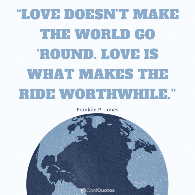 """Short Love Picture Quotes - """"Love doesn't make the world go 'round. Love is what makes the ride worthwhile."""""""