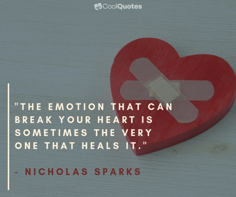"""Heartbreak Picture Quotes - """"The emotion that can break your heart is sometimes the very one that heals it…"""""""