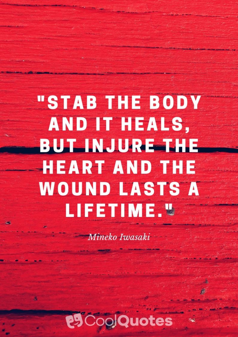 """Heartbreak Picture Quotes - """"Stab the body and it heals, but injure the heart and the wound lasts a lifetime."""""""
