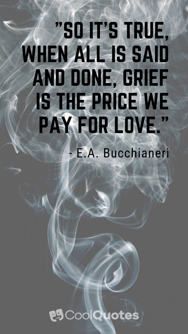 """Heartbreak Picture Quotes - """"So it's true, when all is said and done, grief is the price we pay for love."""""""