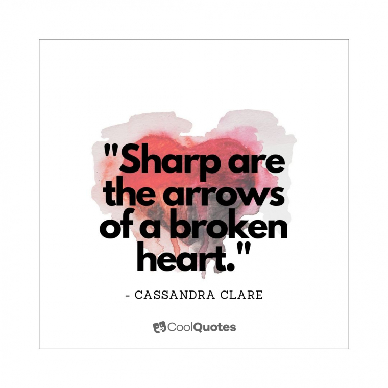 """Heartbreak Picture Quotes - """"Sharp are the arrows of a broken heart."""""""