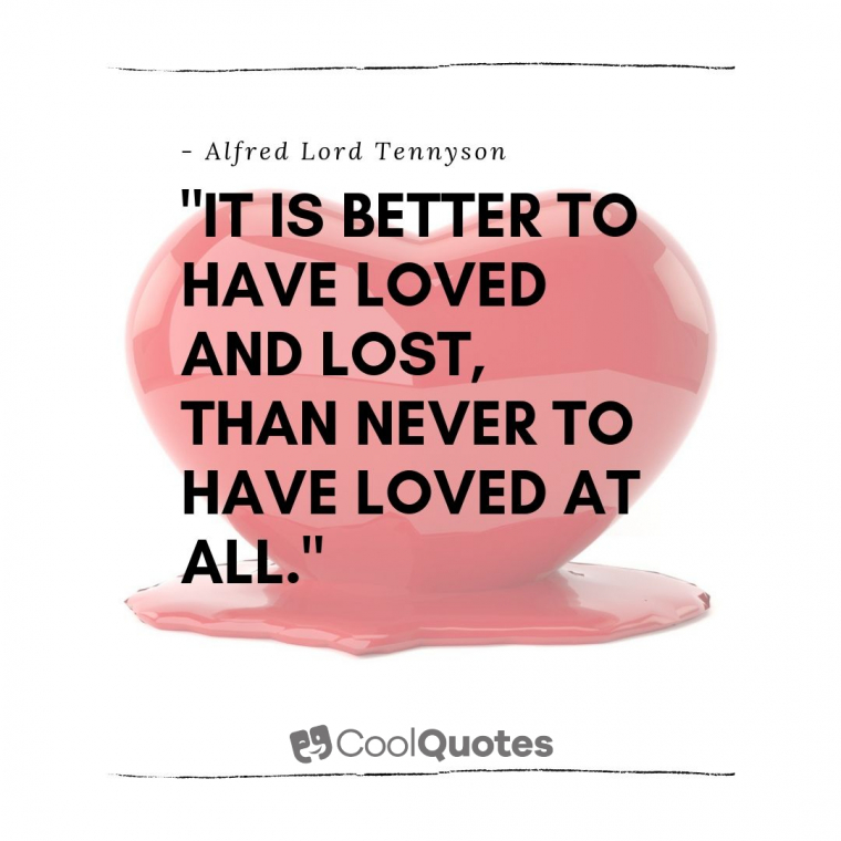 """Heartbreak Picture Quotes - """"It is better to have loved and lost, than never to have loved at all."""""""