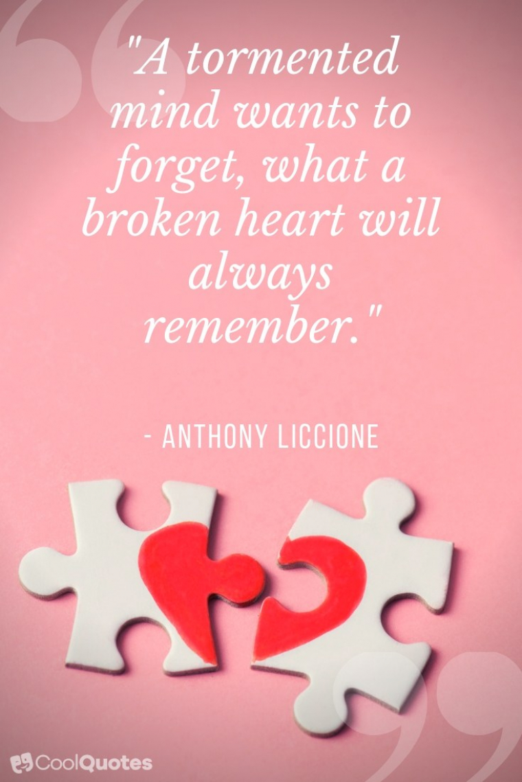 """Heartbreak Picture Quotes - """"A tormented mind wants to forget, what a broken heart will always remember."""""""