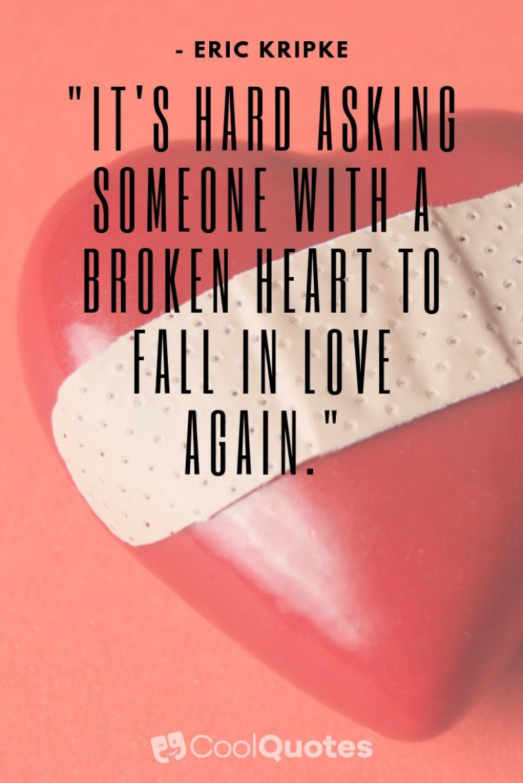 """Heartbreak Picture Quotes - """"It's hard asking someone with a broken heart to fall in love again."""""""