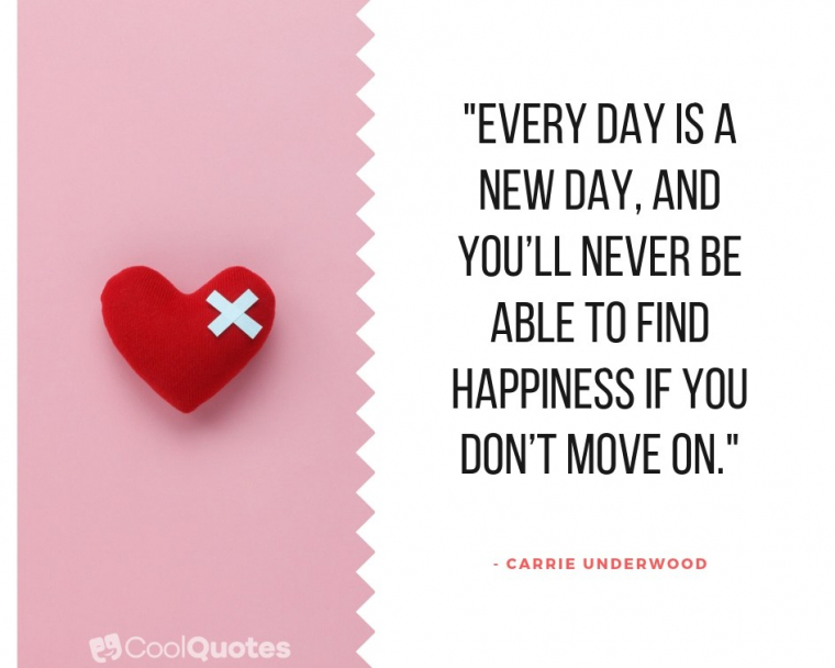 """Heartbreak Picture Quotes - """"Every day is a new day, and you'll never be able to find happiness if you don't move on."""""""