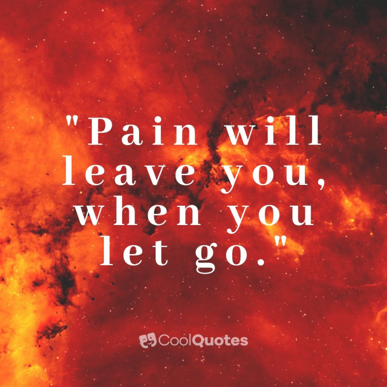 """Heartbreak Picture Quotes - """"Pain will leave you, when you let go."""""""