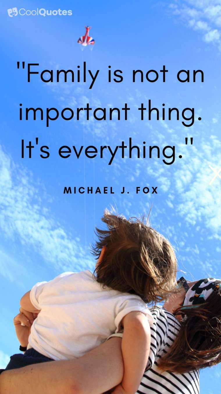 "Family Picture Quotes - ""Family is not an important thing. It's everything."""